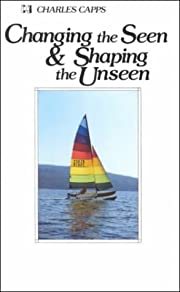 Changing the Seen and Shaping the Unseen af…