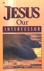 Jesus, Our Intercessor av Charles Capps