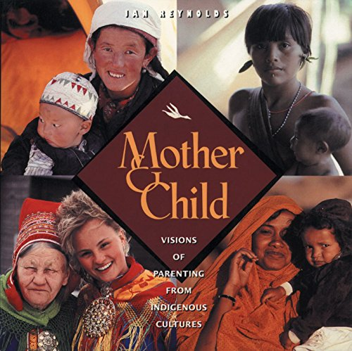 Mother and Child: Visions of Parenting from Indigenous Cultures, Reynolds, Jan