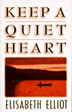 Keep a Quiet Heart by Elisabeth Elliot
