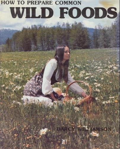 How to Prepare Common Wild Foods, Williamson, Darcy