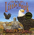 My Little Book of Bald Eagles by Hope Irvin…