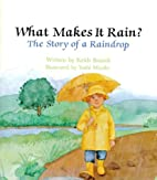 What Makes It Rain?: The Story of a Raindrop…