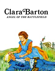 Clara Barton : Angel of the Battlefield…