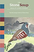 The Stone Soup Book of Animal Stories by…