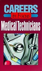 Medical Technicians: Careers in Focus…