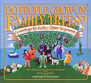 Do People Grow on Family Trees?: Genealogy…