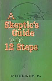 A Skeptic's Guide to the 12 Steps av Phillip…