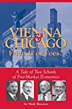 Vienna and Chicago, friends or foes? : a tale of two schools of free-market economics / by Mark Skousen