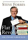 Flat tax revolution : using a postcard to abolish the IRS / Steve Forbes