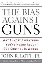 The Bias Against Guns: Why Almost Everything…