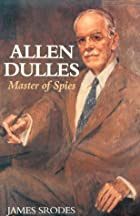 Allen Dulles : Master of Spies by James…