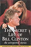 Amazon.com: The Secret Life of Bill Clinton: The Unreported Stories: Books: Ambrose Evans-Pritchard cover