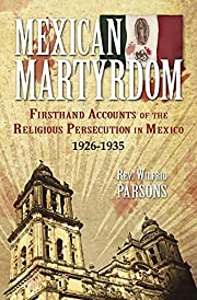Mexican Martyrdom: Firsthand Accounts of the…