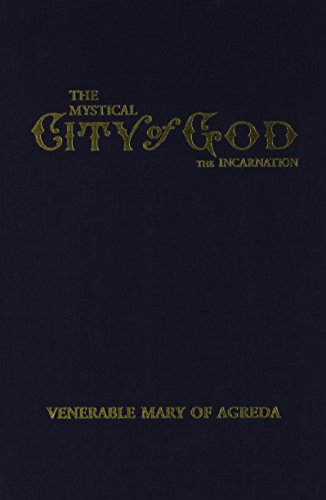 Image for THE MYSTICAL CITY OF GOD: VOLUME II-THE INCARNATION...THE DIVINE HISTORY AND LIFE OF THE VIRGIN MOTHER OF GOD
