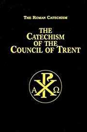 The Catechism of the Council of Trent by…