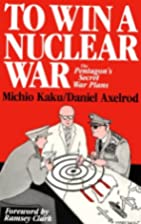To Win a Nuclear War: The Pentagon's Secret…