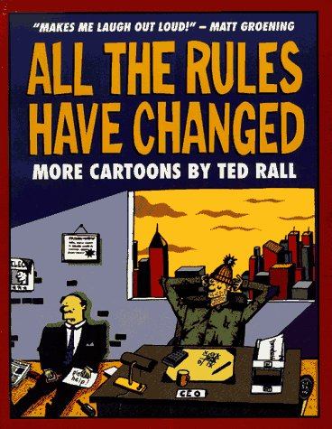 All the Rules Have Changed: More Cartoons by Ted Rall, Rall, Ted