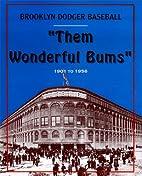 Them Wonderful Bums: Brooklyn Dodger…