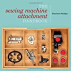 The Sewing Machine Attachment Handbook by…