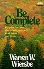 Be Complete (Be Series) by Warren W. Wiersbe
