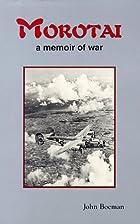 Morotai: A Memoir of War by John Boeman