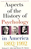 Aspects of the history of psychology in America : 1892-1992 / edited by Helmut E. Adler and Robert W. Rieber
