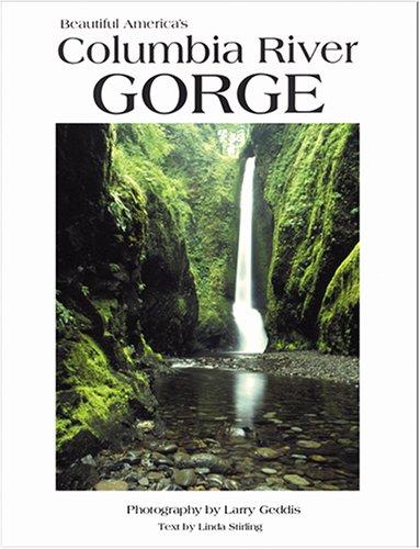 Beautiful America's Columbia River Gorge (Beautiful America), Larry Geddis; Linda Stirling