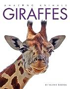 Giraffes (Amazing Animals) by Valerie Bodden