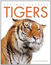 Amazing Animals: Tigers por Valerie Bodden