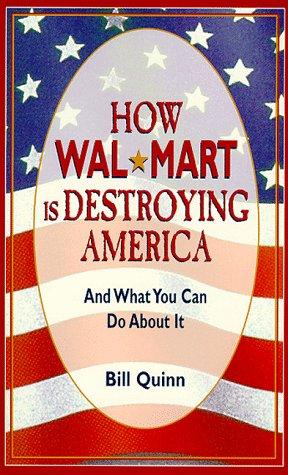 How Wal-Mart Is Destroying America, Quinn, Bill