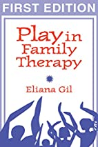 Play in Family Therapy by Eliana Gil