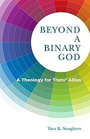 Beyond a Binary God: A Theology of Trans*…