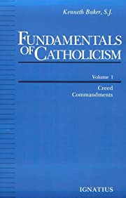 Fundamentals of Catholicism, Vol. 1: Creed,…