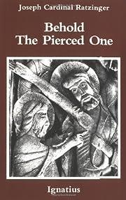 Behold the Pierced One de Benedict Xvi
