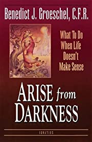 Arise from Darkness: What to Do When Life…