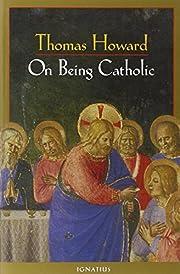 On Being Catholic de Thomas Howard