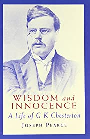 Wisdom & Innocence: A Life of G.K.…
