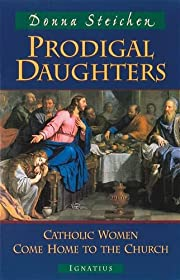 Prodigal Daughters: Catholic Women Come Home…