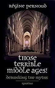 Those Terrible Middle Ages: Debunking the…
