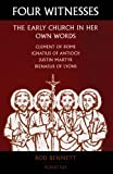 Four witnesses : the early church in her own words / Rod Bennett