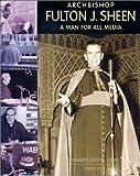 Archbishop Fulton J. Sheen : a man for all media / Gregg Joseph Ladd
