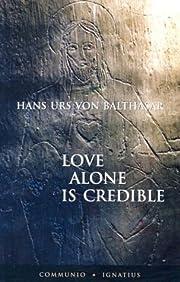 Love alone is credible por Hans Urs von…