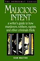 Malicious Intent : A Writer's Guide to How…