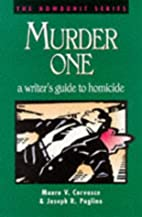 Murder One: A Writer's Guide to Homicide by…