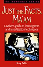 Just the Facts, Ma'Am: A Writer's Guide to…