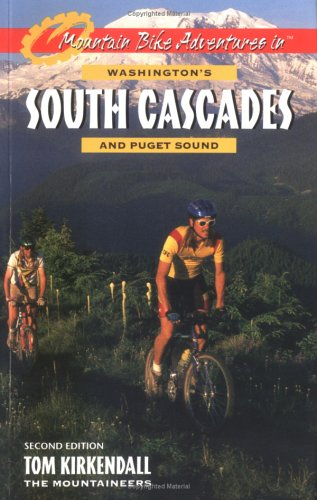 Mountain Bike Adventures in Washington's Southern Cascades and Puget Sound, Kirkendall, Tom