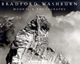 Bradford Washburn : mountain photography / edited and compiled by Antony Decaneas ; with an introduction by Clifford S. Ackley