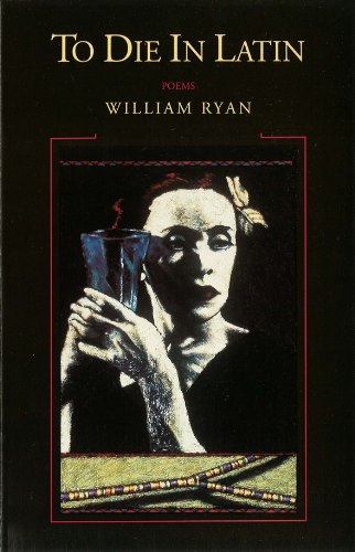 To Die in Latin: Poems, Ryan, William
