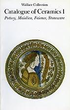 Catalogue of ceramics 1: Pottery, maiolica,…